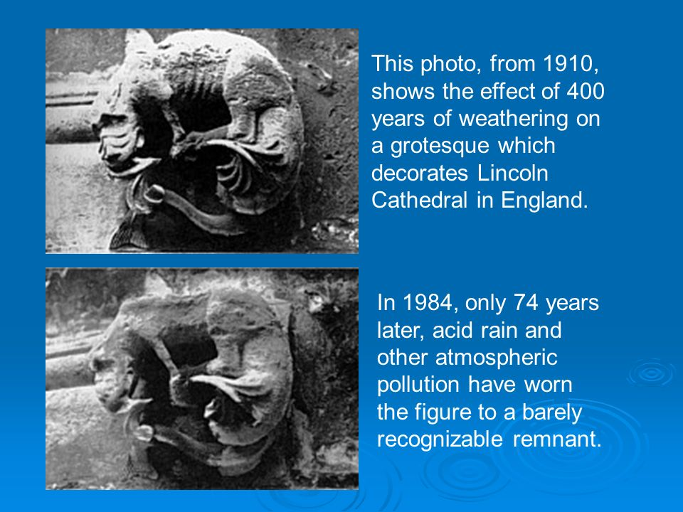 This photo, from 1910, shows the effect of 400 years of weathering on a grotesque which decorates Lincoln Cathedral in England.