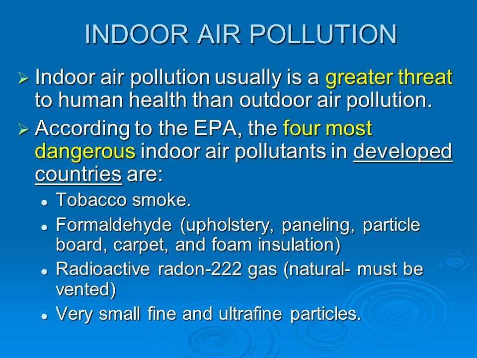 INDOOR AIR POLLUTION Indoor air pollution usually is a greater threat to human health than outdoor air pollution.