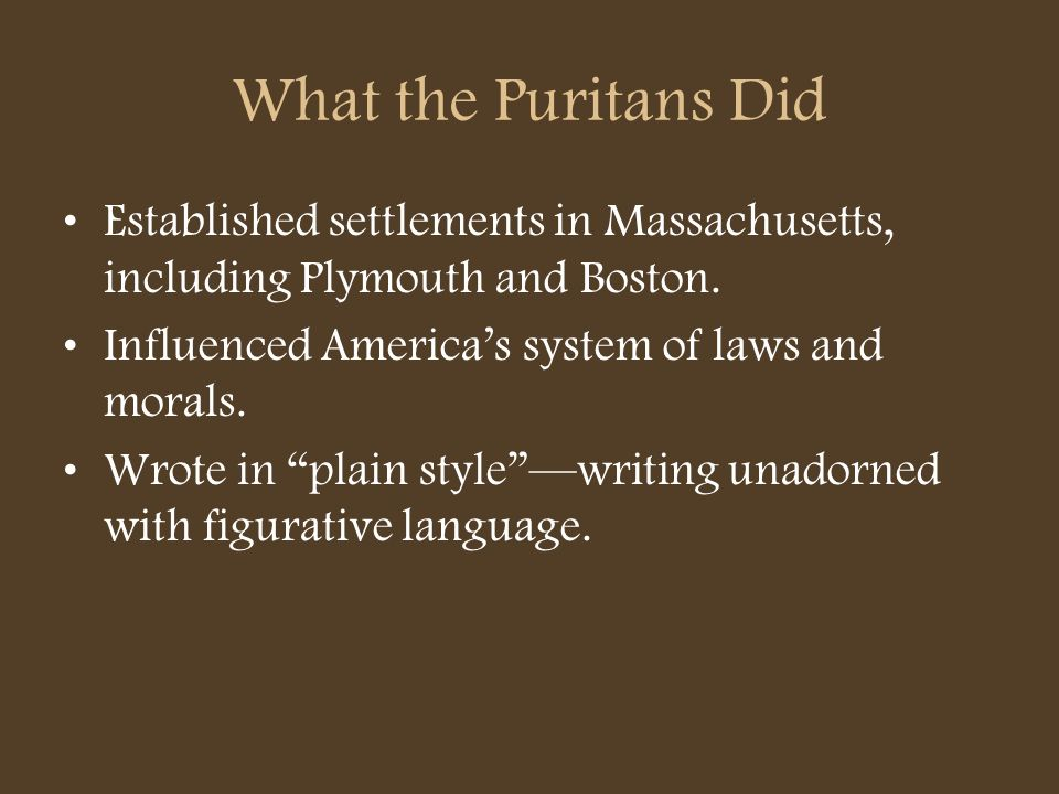 What the Puritans Did Established settlements in Massachusetts, including Plymouth and Boston. Influenced America's system of laws and morals.