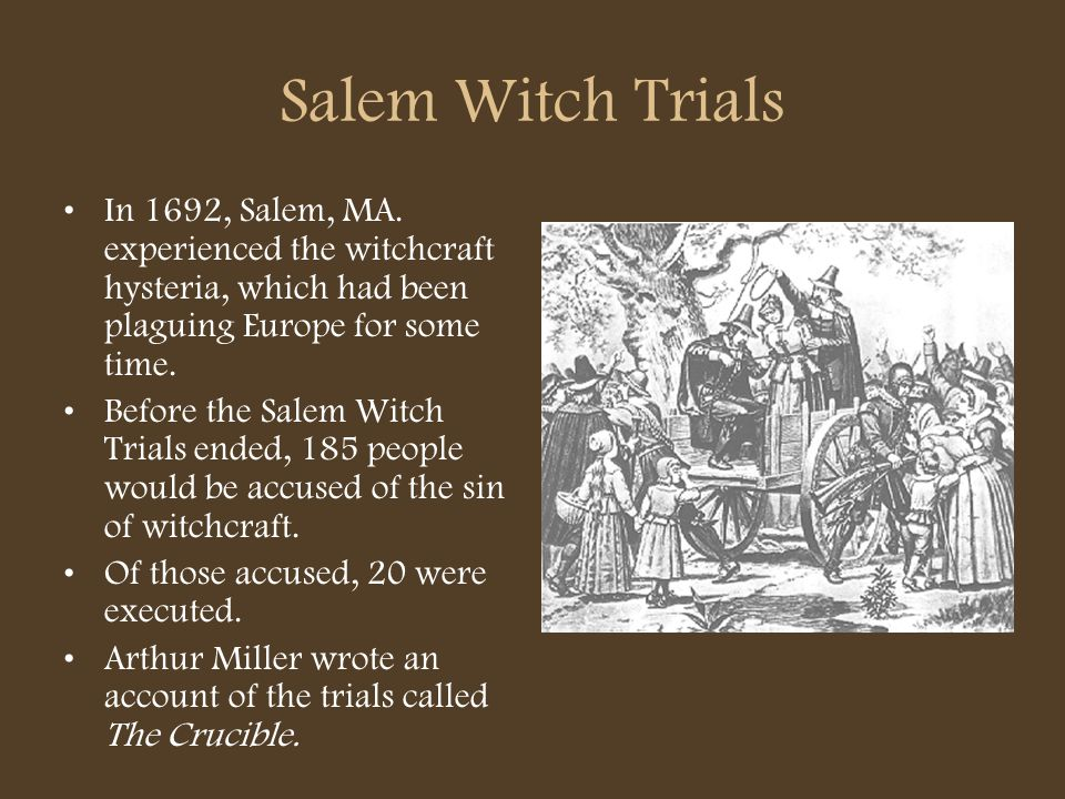 Salem Witch TrialsIn 1692, Salem, MA. experienced the witchcraft hysteria, which had been plaguing Europe for some time.