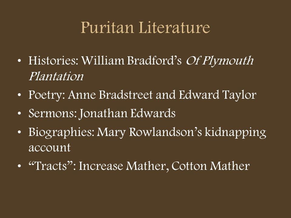 Puritan LiteratureHistories: William Bradford's Of Plymouth Plantation. Poetry: Anne Bradstreet and Edward Taylor.