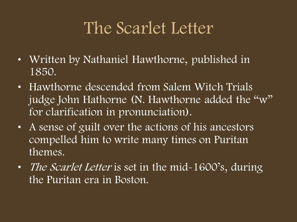 The Scarlet Letter Written by Nathaniel Hawthorne, published in 1850.