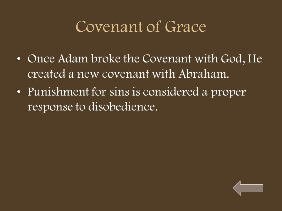Covenant of Grace Once Adam broke the Covenant with God, He created a new covenant with Abraham.