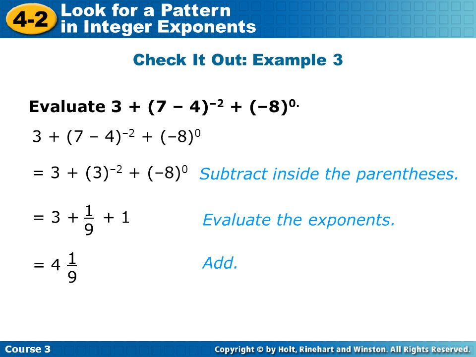 Check It Out: Example 3 Evaluate 3 + (7 – 4)–2 + (–8) (7 – 4)–2 + (–8)0. = 3 + (3)–2 + (–8)0.