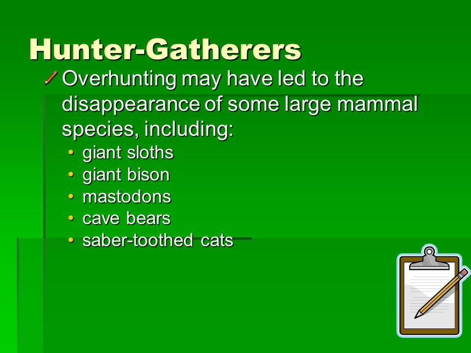 Hunter-Gatherers Overhunting may have led to the disappearance of some large mammal species, including:
