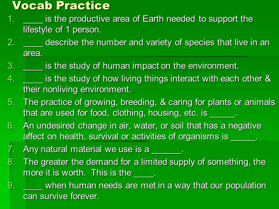 Vocab Practice ____ is the productive area of Earth needed to support the lifestyle of 1 person.