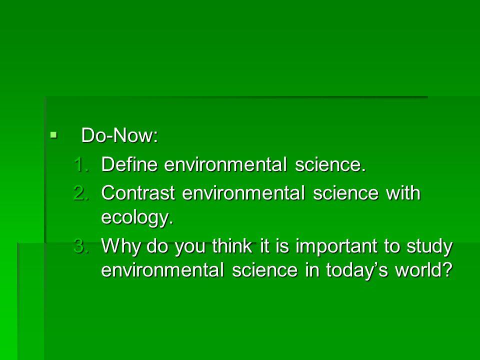 Do-Now: Define environmental science. Contrast environmental science with ecology.