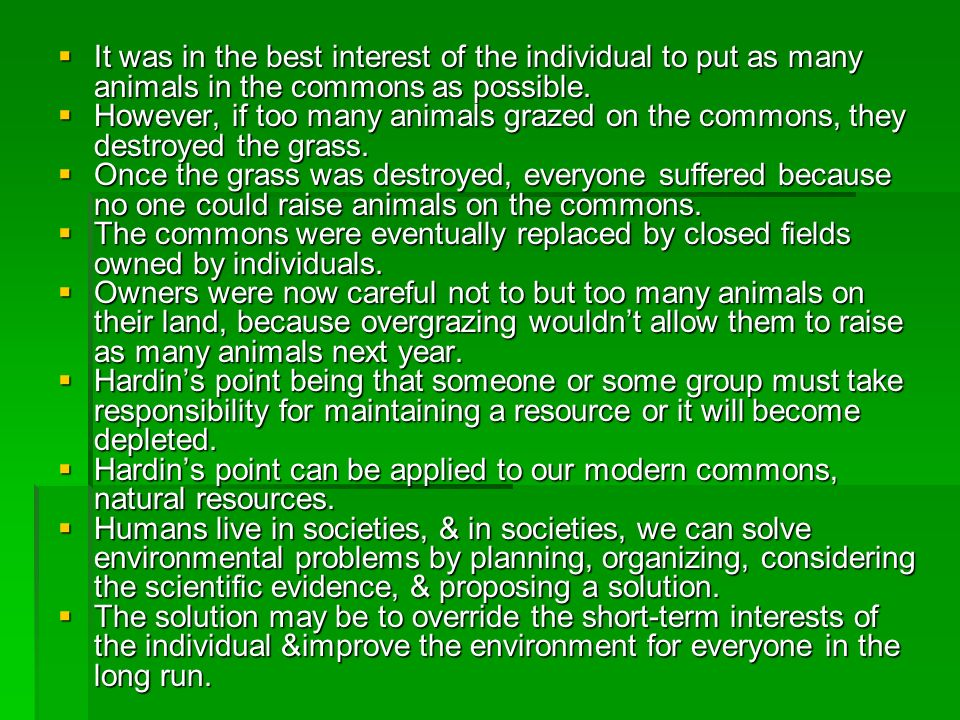 It was in the best interest of the individual to put as many animals in the commons as possible.