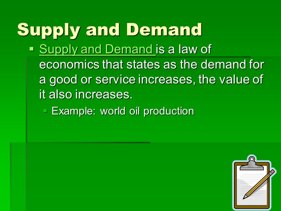 Supply and Demand Supply and Demand is a law of economics that states as the demand for a good or service increases, the value of it also increases.