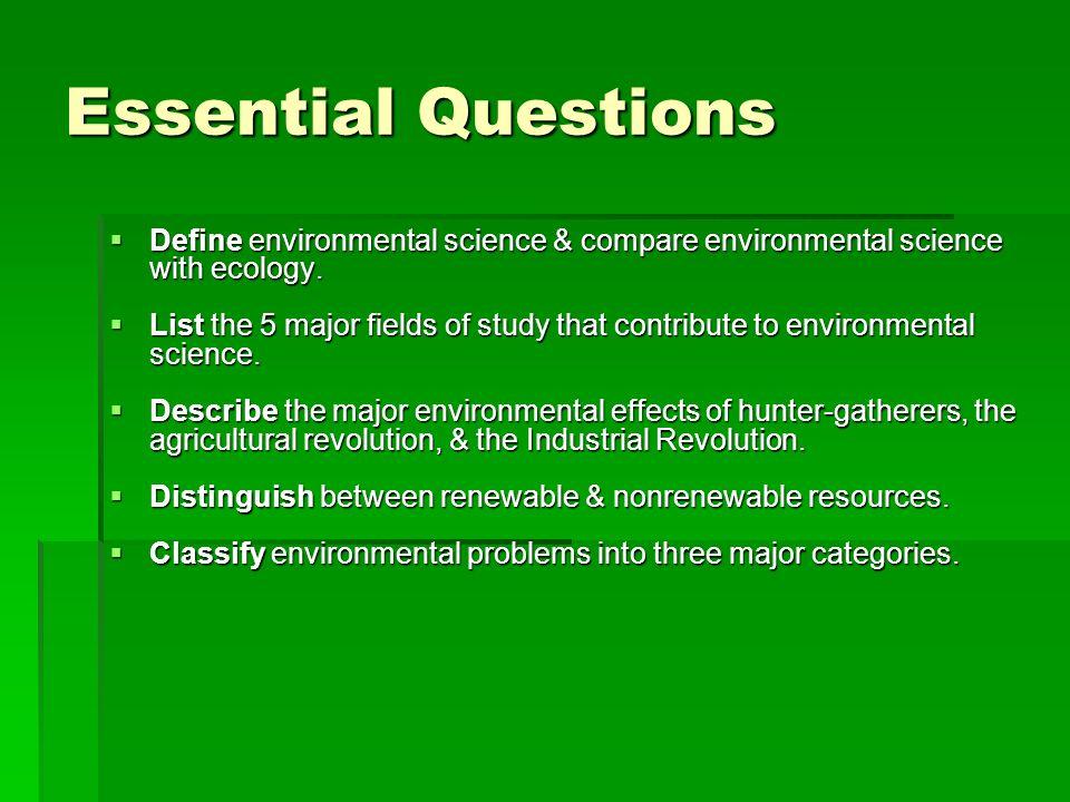 Essential Questions Define environmental science & compare environmental science with ecology.