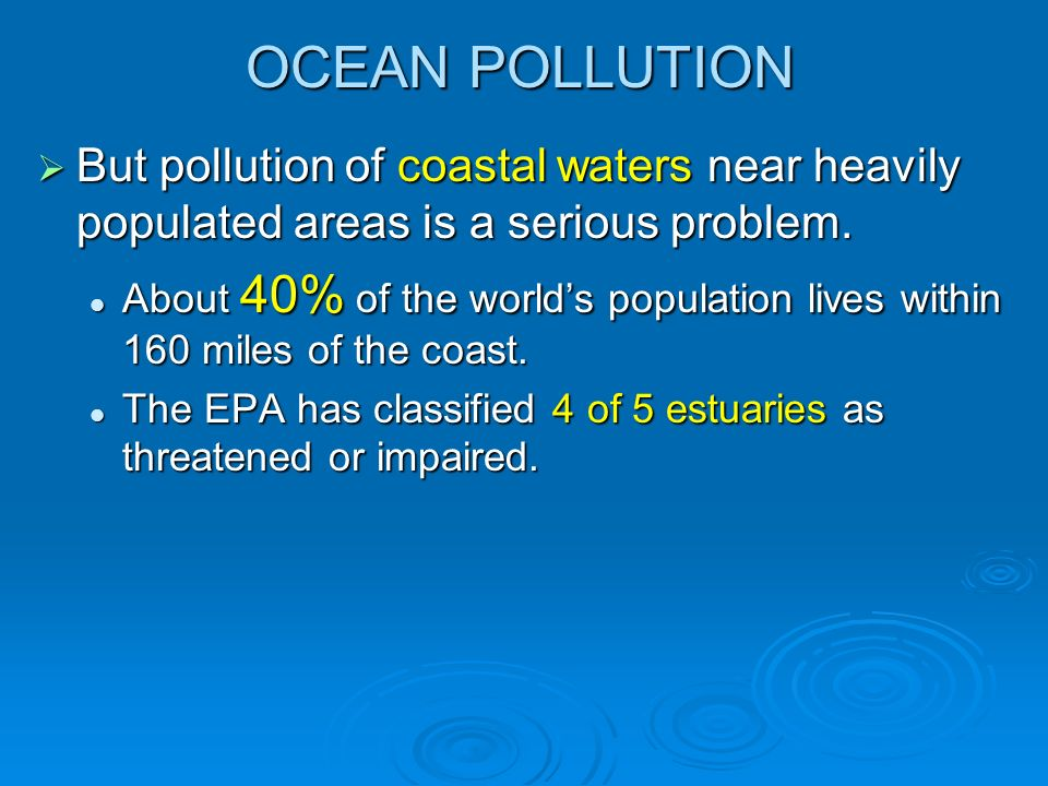OCEAN POLLUTION But pollution of coastal waters near heavily populated areas is a serious problem.