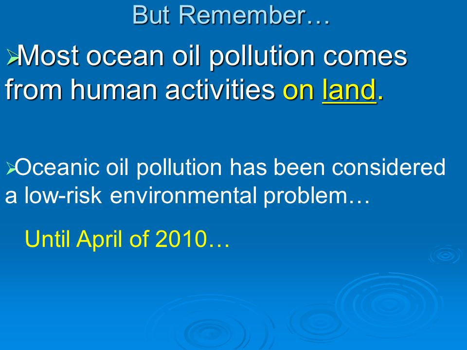 Most ocean oil pollution comes from human activities on land.
