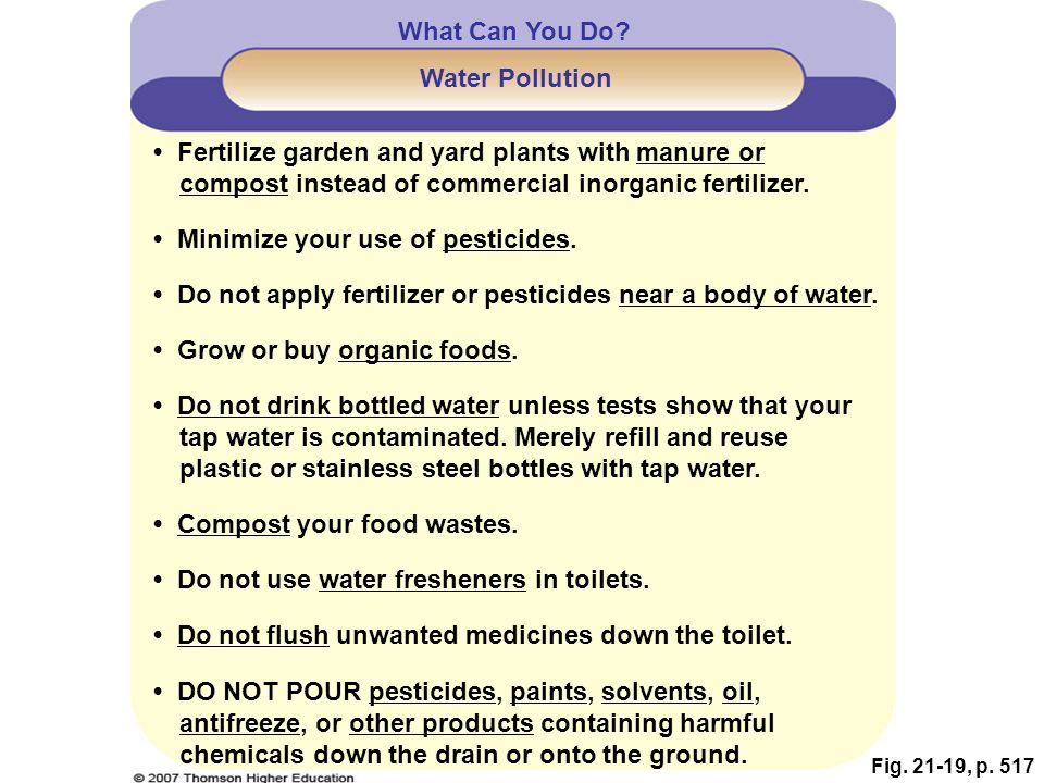 • Minimize your use of pesticides.