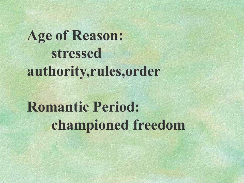 Age of Reason: stressed authority,rules,order Romantic Period: championed freedom