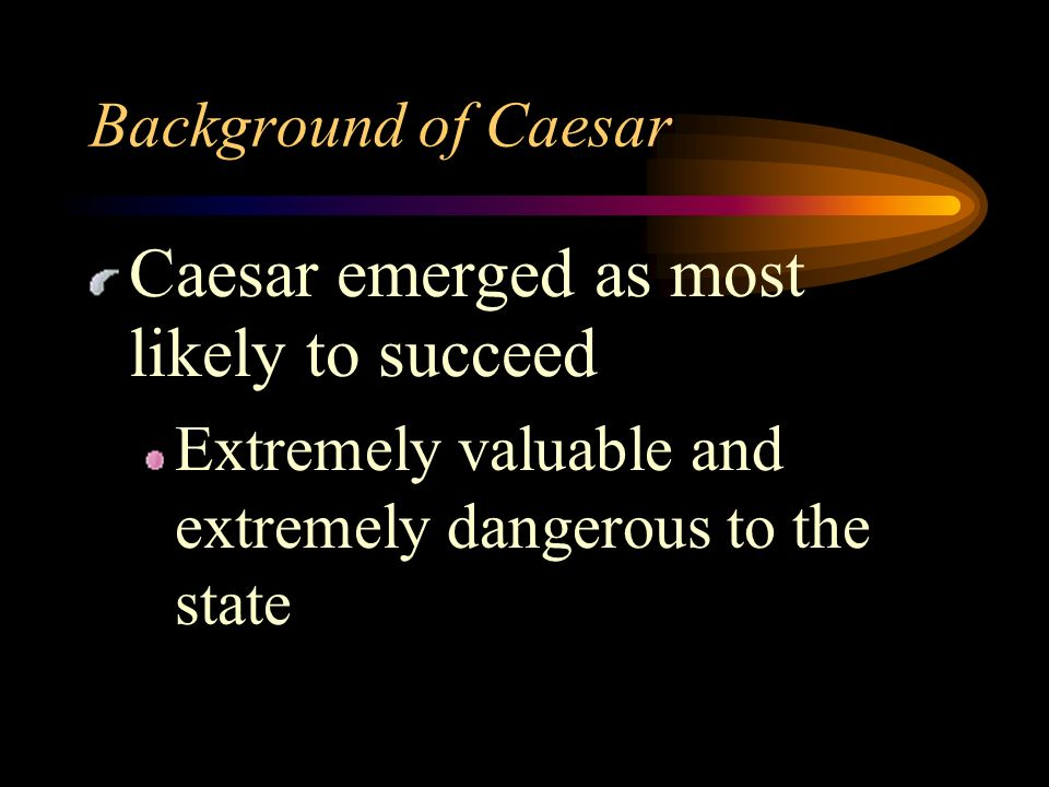 Caesar emerged as most likely to succeed