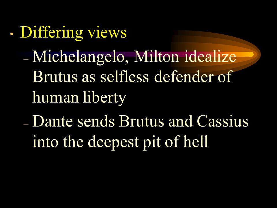 Differing views Michelangelo, Milton idealize Brutus as selfless defender of human liberty.