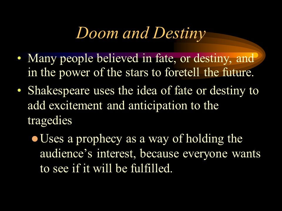 Doom and Destiny Many people believed in fate, or destiny, and in the power of the stars to foretell the future.
