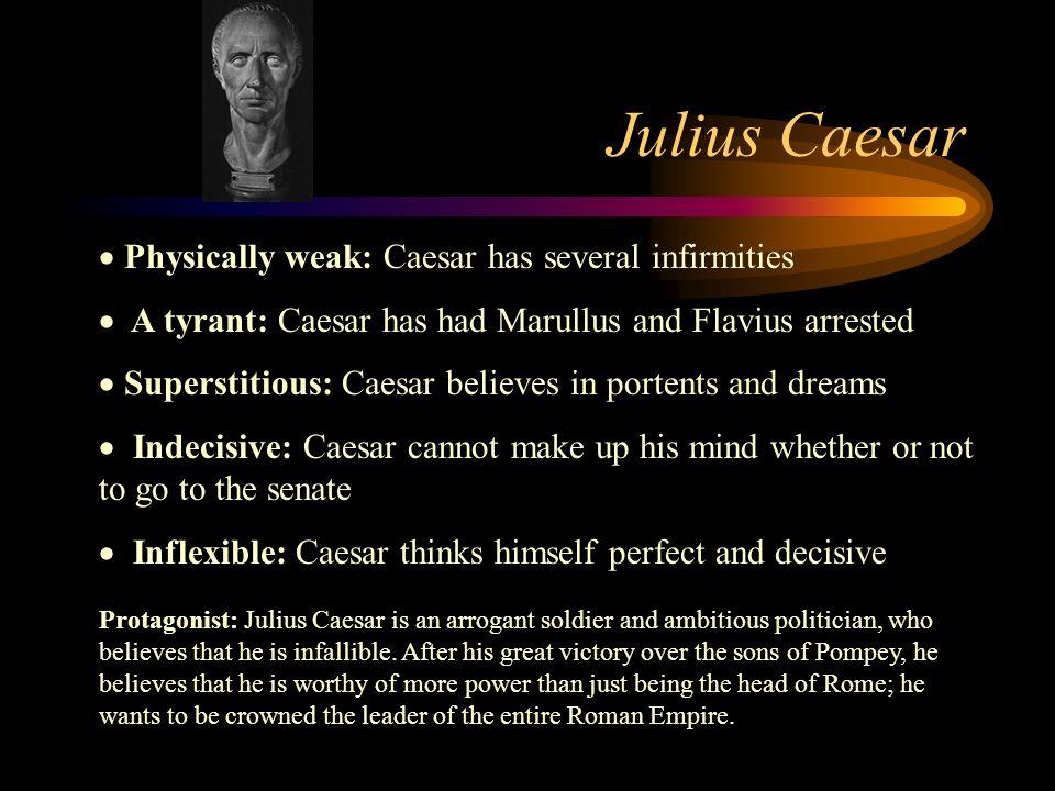 Julius Caesar Physically weak: Caesar has several infirmities
