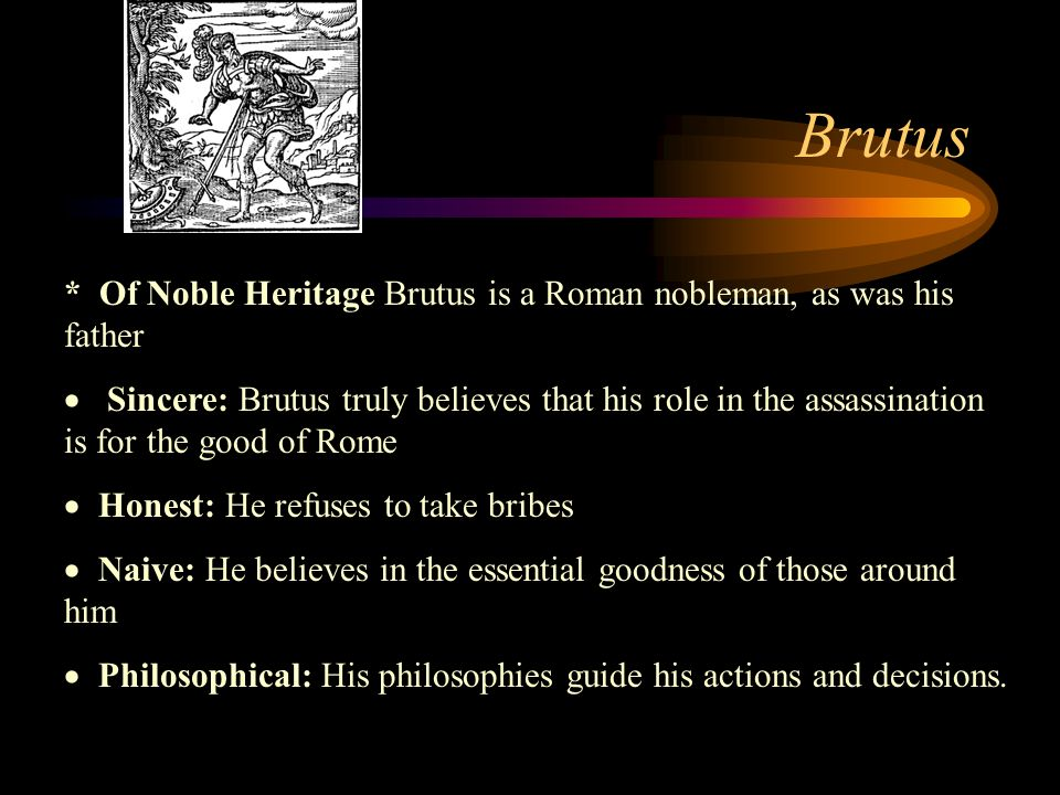 Brutus * Of Noble Heritage Brutus is a Roman nobleman, as was his father.