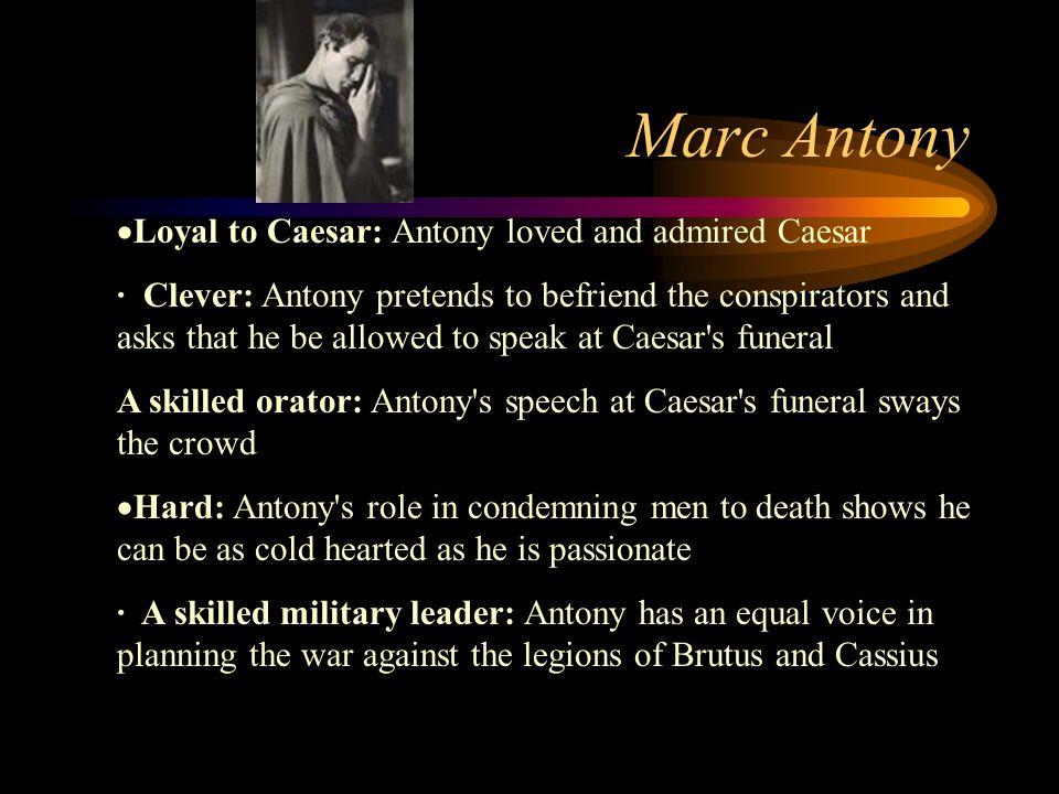 Marc Antony Loyal to Caesar: Antony loved and admired Caesar