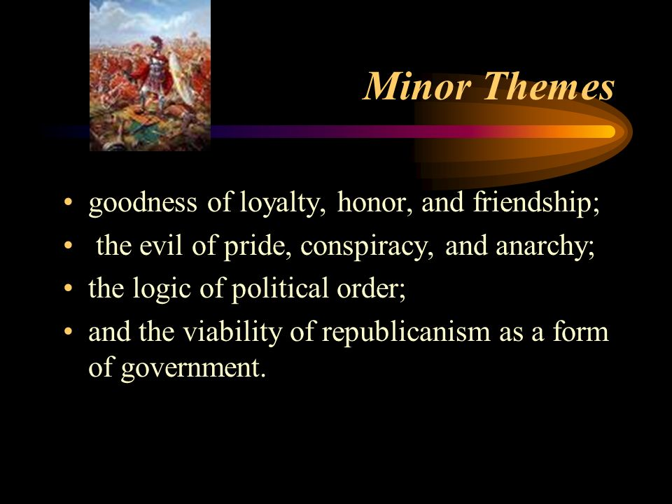 Minor Themes goodness of loyalty, honor, and friendship;