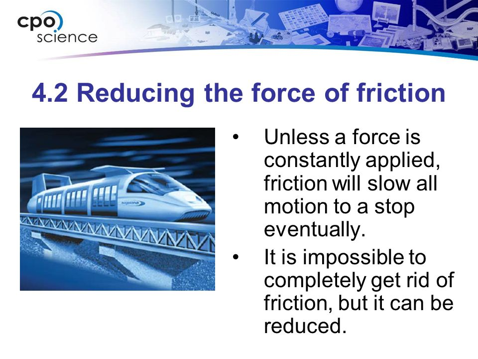 4.2 Reducing the force of friction