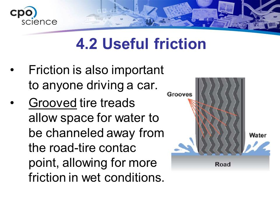 4.2 Useful friction Friction is also important to anyone driving a car.