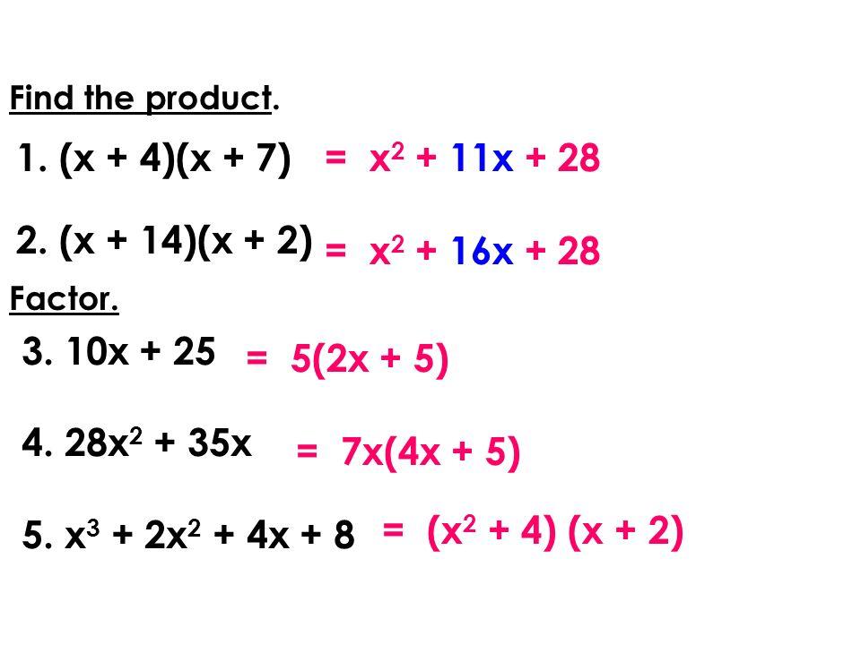 (x + 4)(x + 7) = x2 + 11x + 28 (x + 14)(x + 2) = x2 + 16x + 28