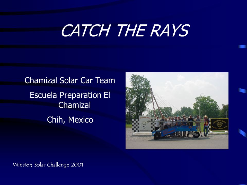 CATCH THE RAYS Chamizal Solar Car Team Escuela Preparation El Chamizal