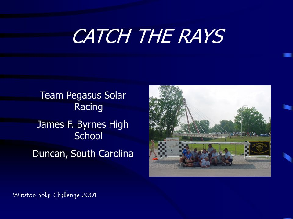 CATCH THE RAYS Team Pegasus Solar Racing James F. Byrnes High School