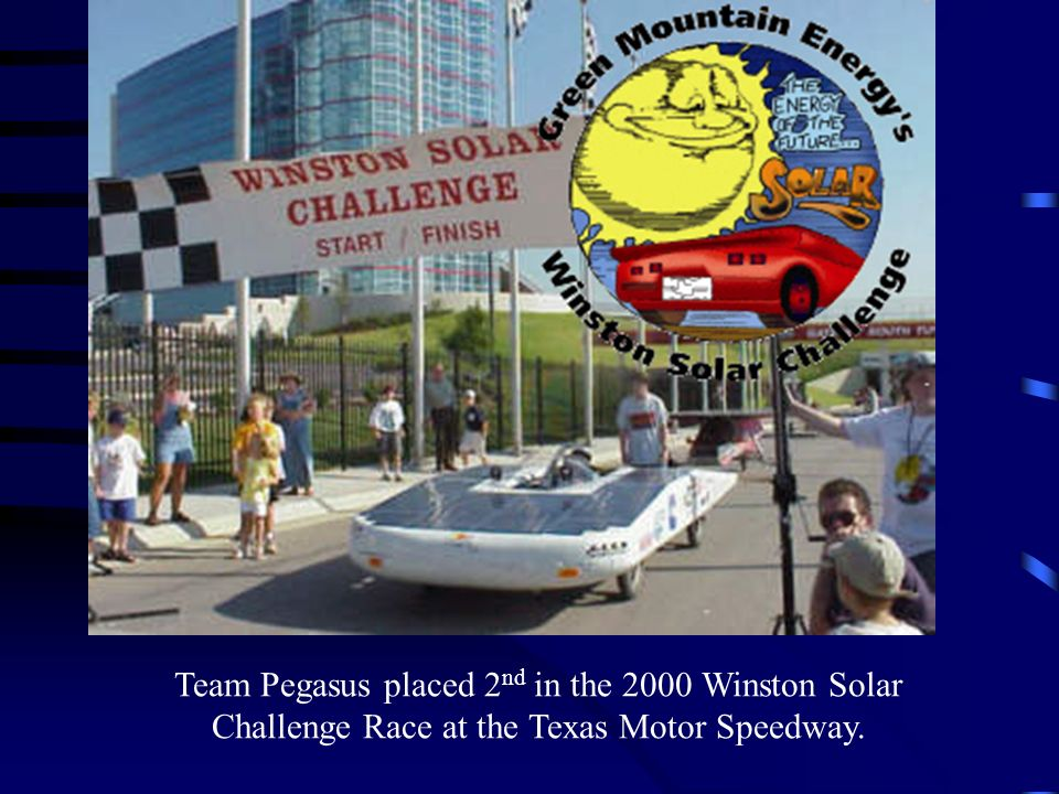 Team Pegasus placed 2nd in the 2000 Winston Solar Challenge Race at the Texas Motor Speedway.