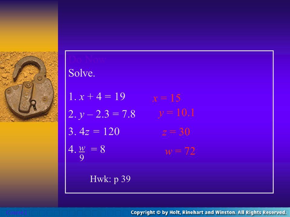 Do Now Solve. 1. x + 4 = 19 2. y – 2.3 = 7.8 3. 4z = 120 x = 15 4. = 8
