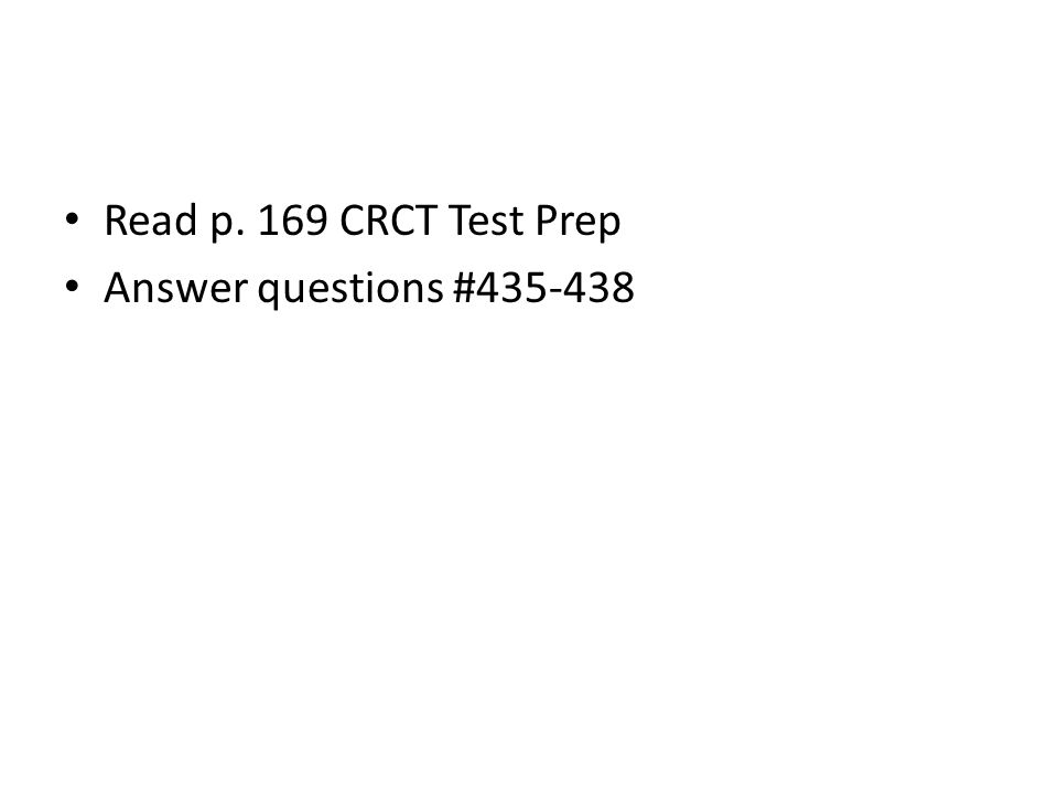 Read p. 169 CRCT Test Prep Answer questions #435-438