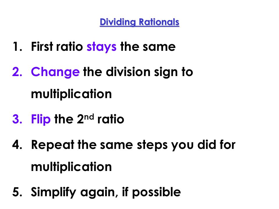 First ratio stays the same Change the division sign to multiplication