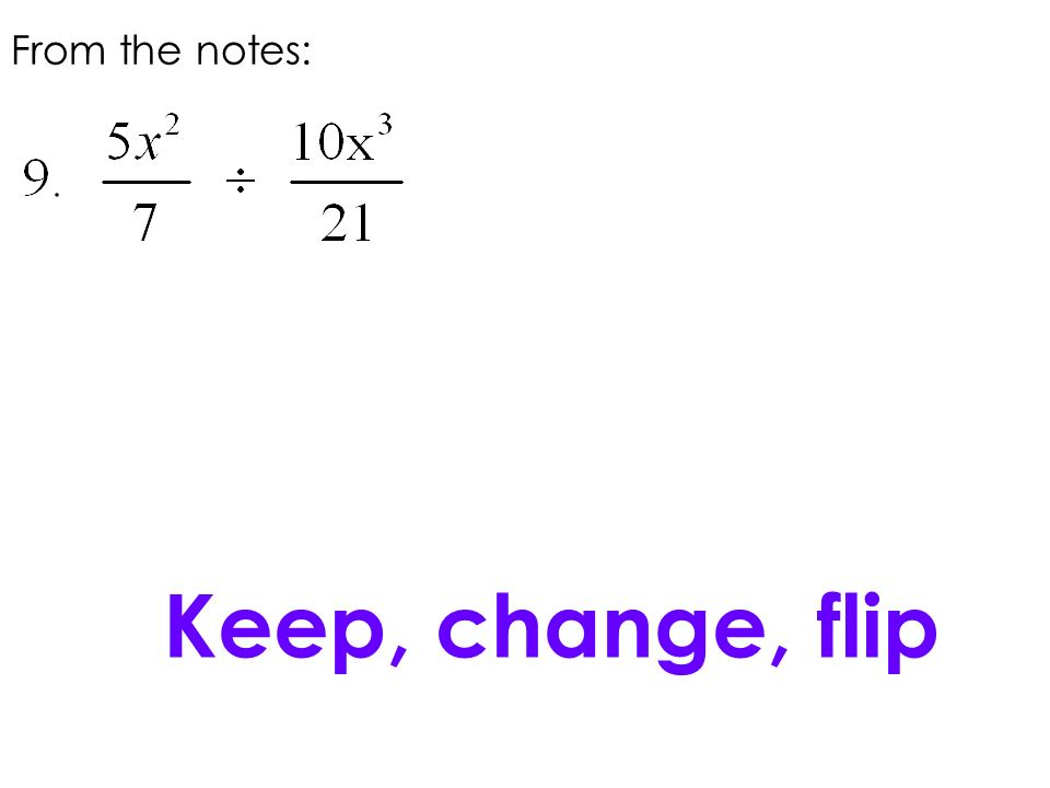 From the notes: Keep, change, flip