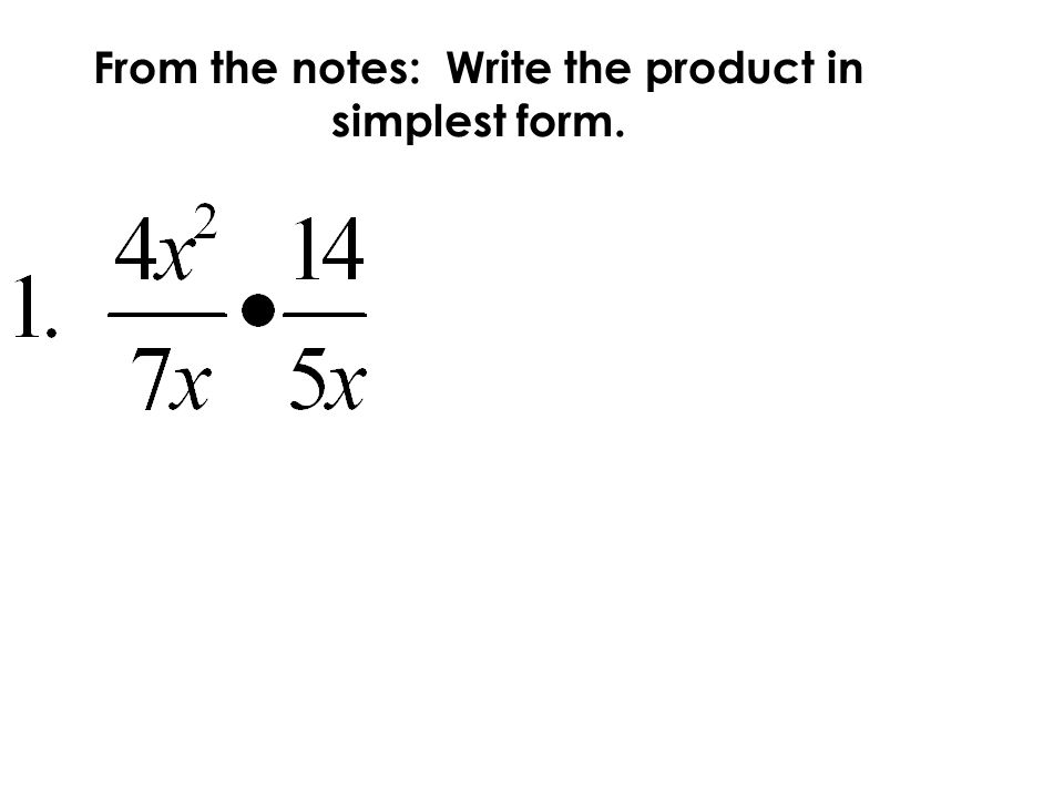 From the notes: Write the product in simplest form.