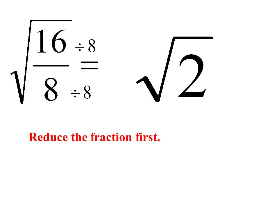 Reduce the fraction first.
