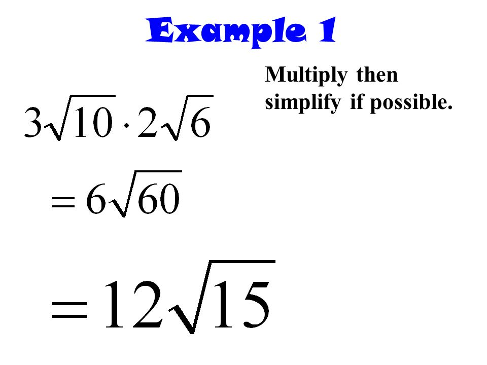 Example 1 Multiply then simplify if possible.