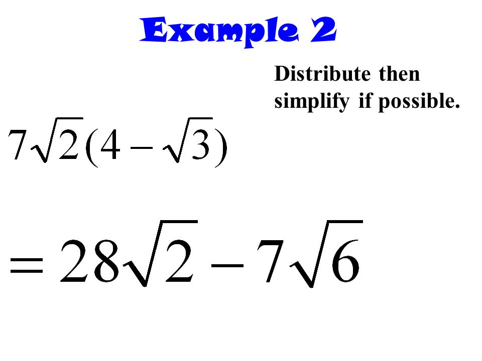 Example 2 Distribute then simplify if possible.