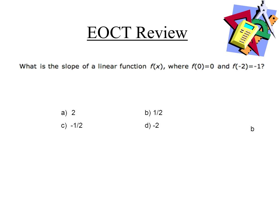 EOCT Review 2 b) 1/2 c) -1/2 d) -2 b