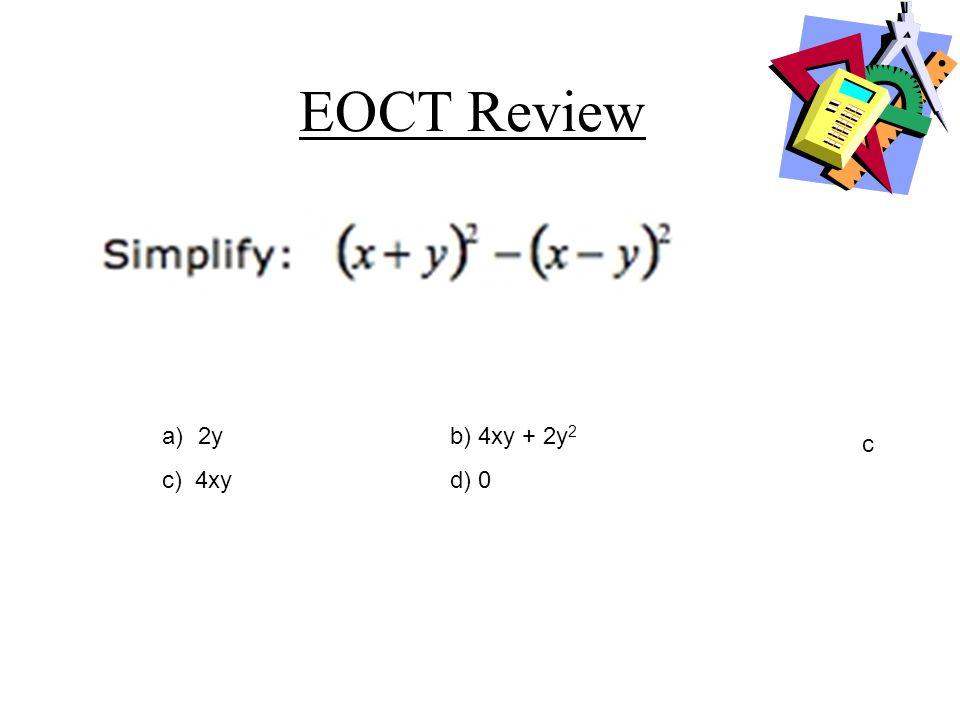 EOCT Review 2y b) 4xy + 2y2 c) 4xy d) 0 c
