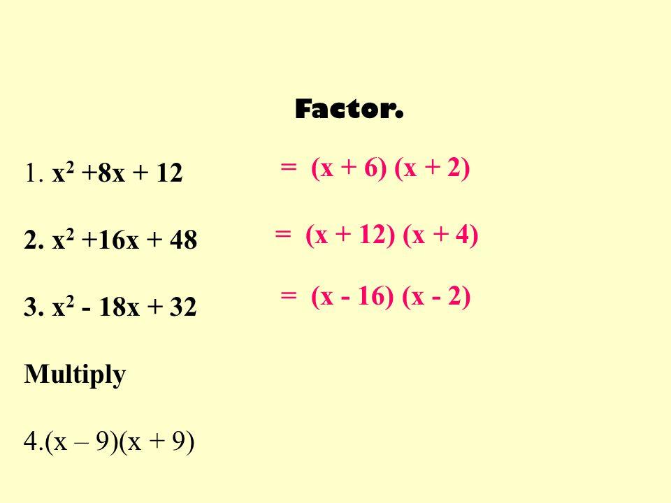 = (x + 6) (x + 2) 1. x2 +8x + 12 2. x2 +16x + 48 = (x + 12) (x + 4)