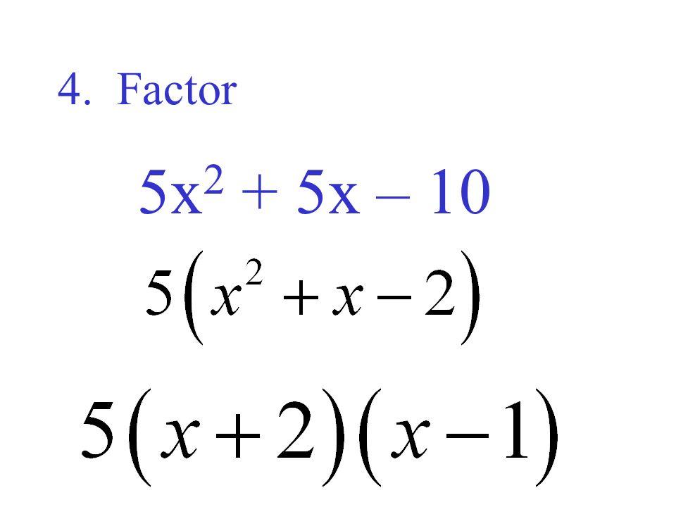 4. Factor 5x2 + 5x – 10