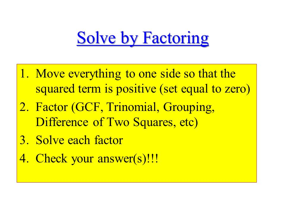 Solve by Factoring Move everything to one side so that the squared term is positive (set equal to zero)