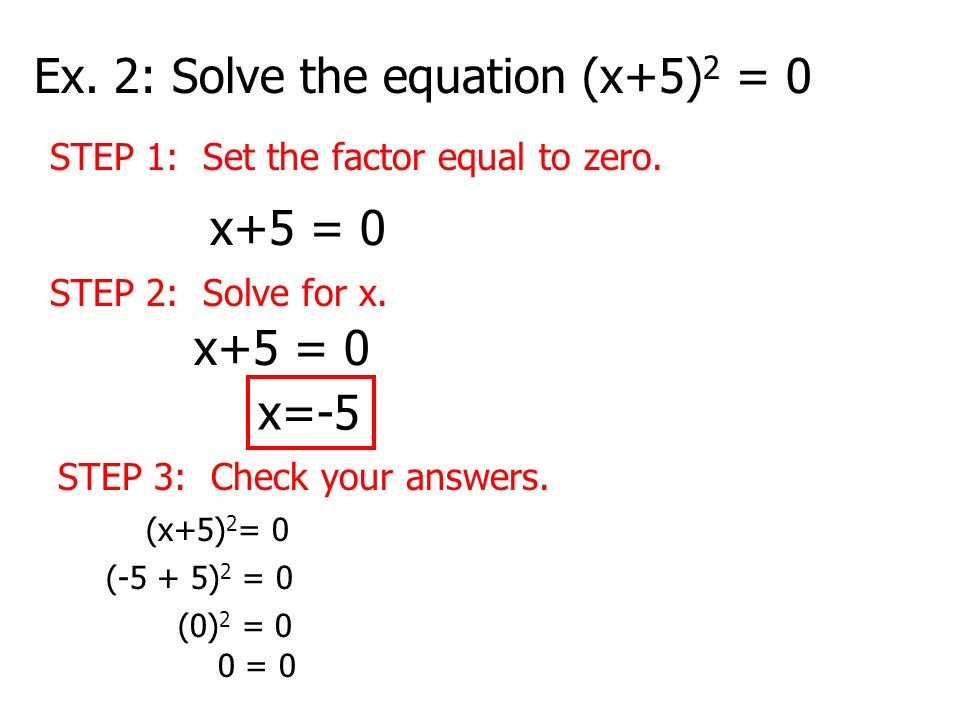 Ex. 2: Solve the equation (x+5)2 = 0