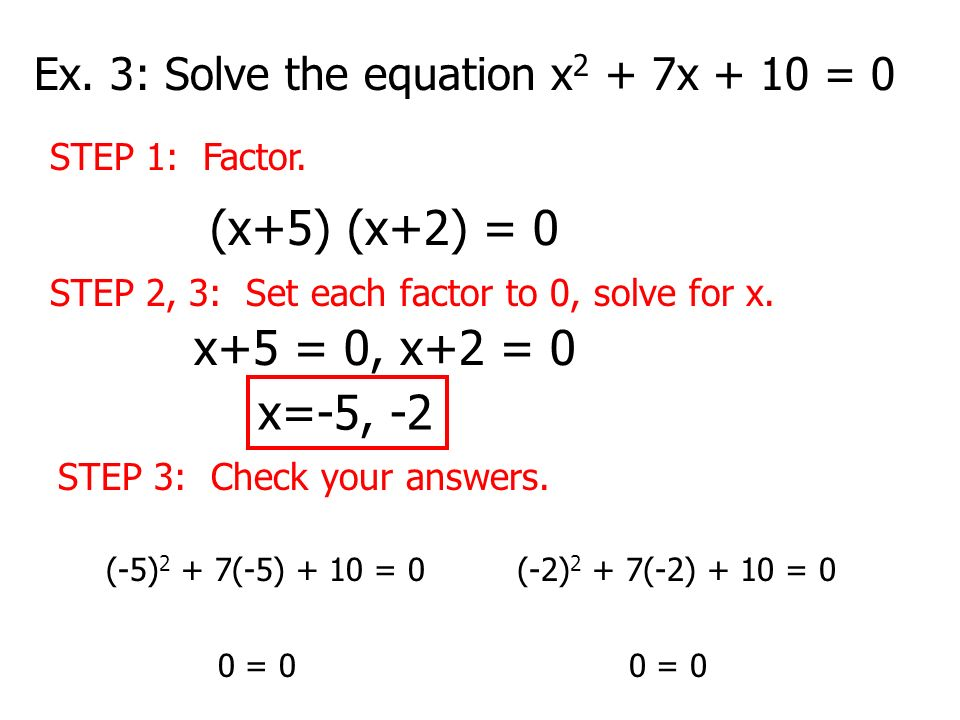 Ex. 3: Solve the equation x2 + 7x + 10 = 0