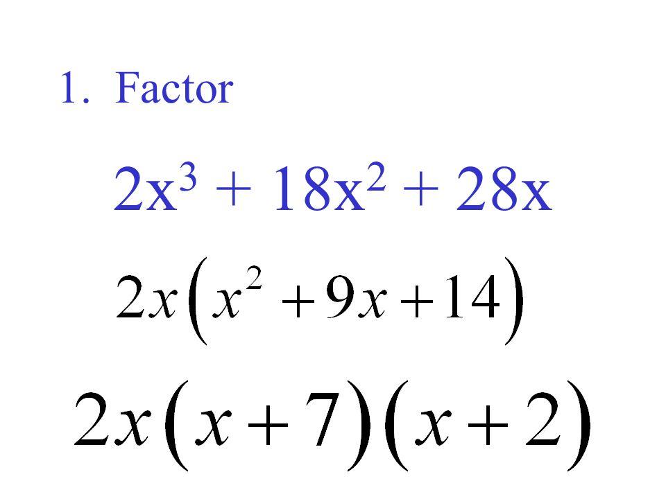 1. Factor 2x3 + 18x2 + 28x