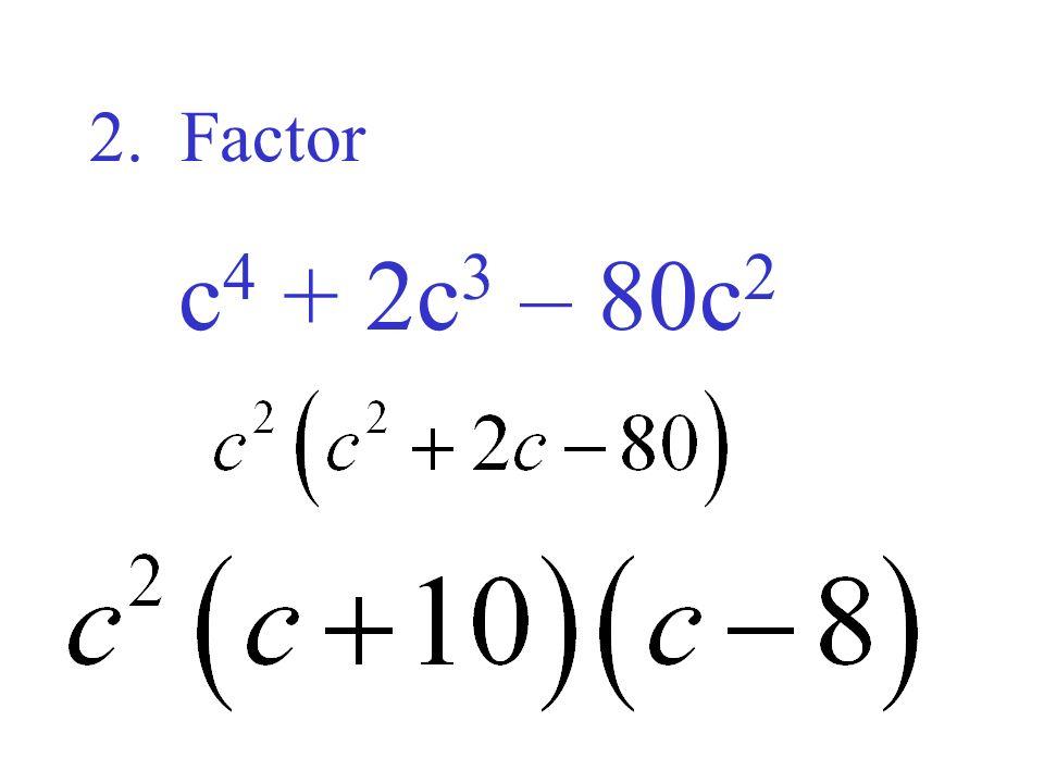 2. Factor c4 + 2c3 – 80c2