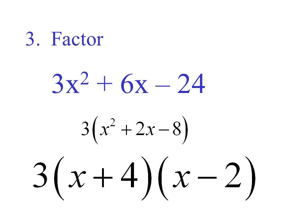 3. Factor 3x2 + 6x – 24