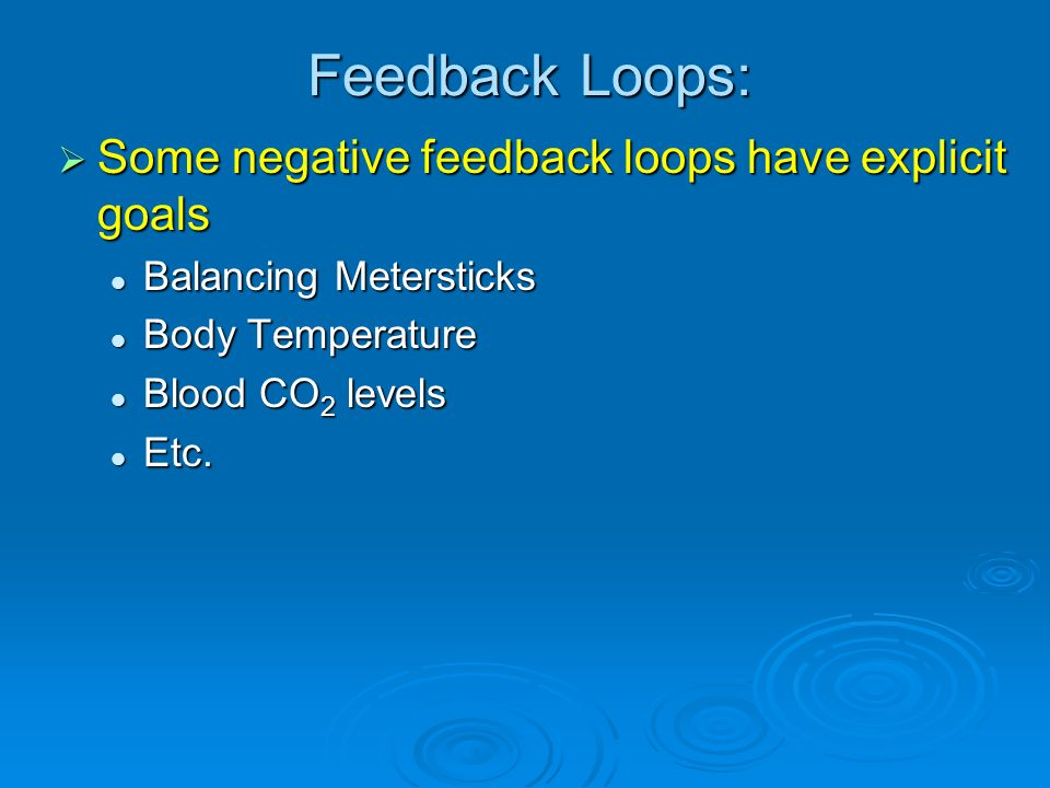 Feedback Loops: Some negative feedback loops have explicit goals